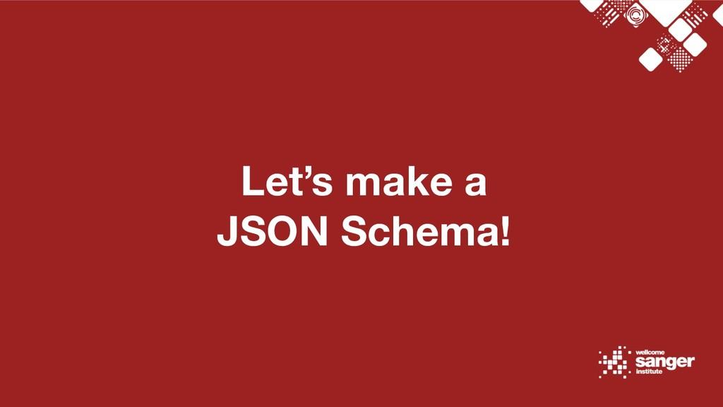 Let's make a JSON Schema!