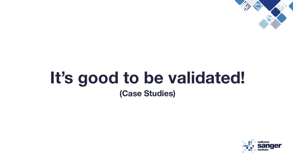 It's good to be validated! (Case Studies)