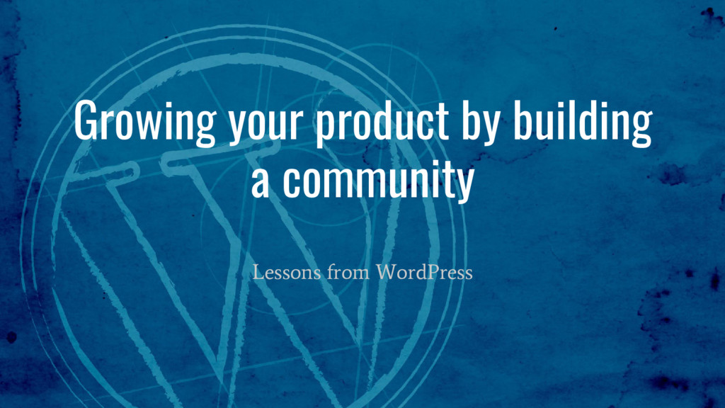 Growing your product by building a community Le...