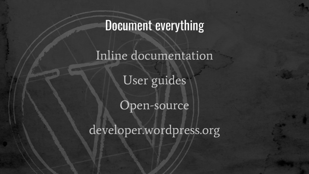 Document everything Inline documentation User g...