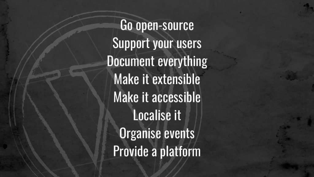 Go open-source Support your users Document ever...
