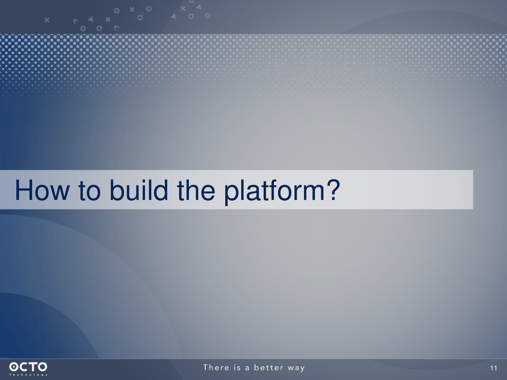 11 How to build the platform?