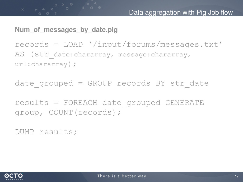 17 Data aggregation with Pig Job flow records =...