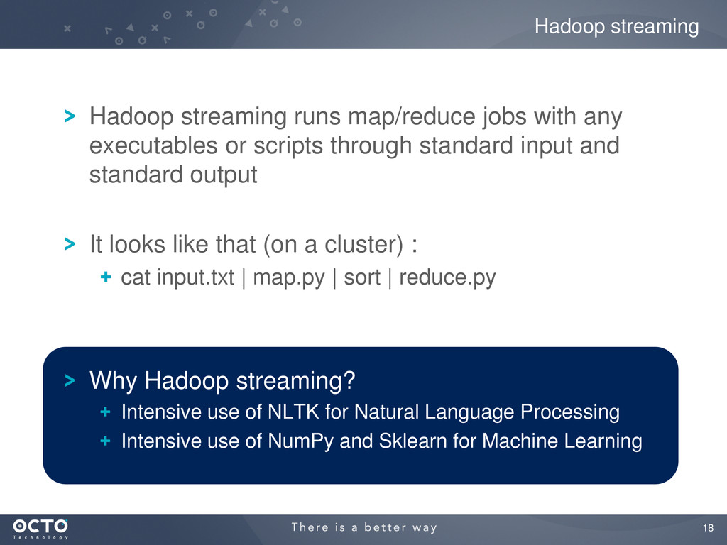 18 Hadoop streaming runs map/reduce jobs with a...