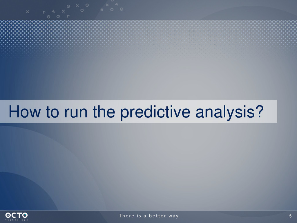 5 How to run the predictive analysis?