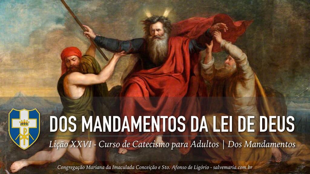 DOS MANDAMENTOS DA LEI DE DEUS Lição XXVI - Cur...