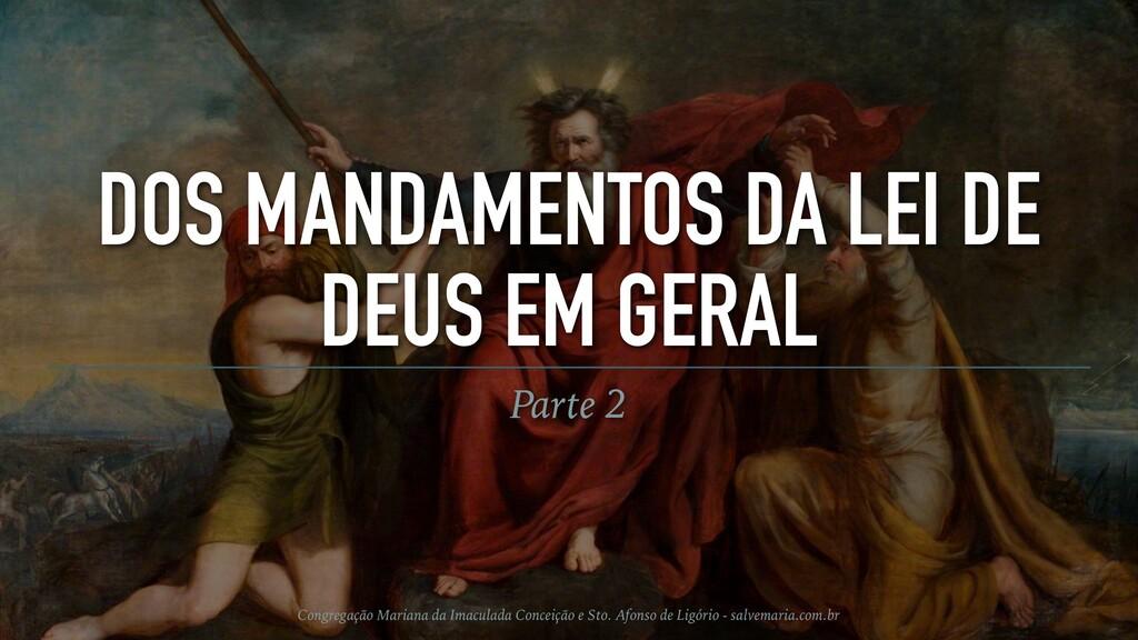 DOS MANDAMENTOS DA LEI DE DEUS EM GERAL Parte 2...