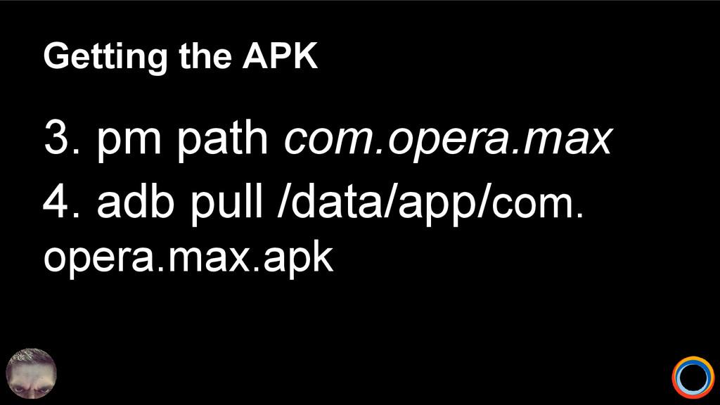 Getting the APK 3. pm path com.opera.max 4. adb...