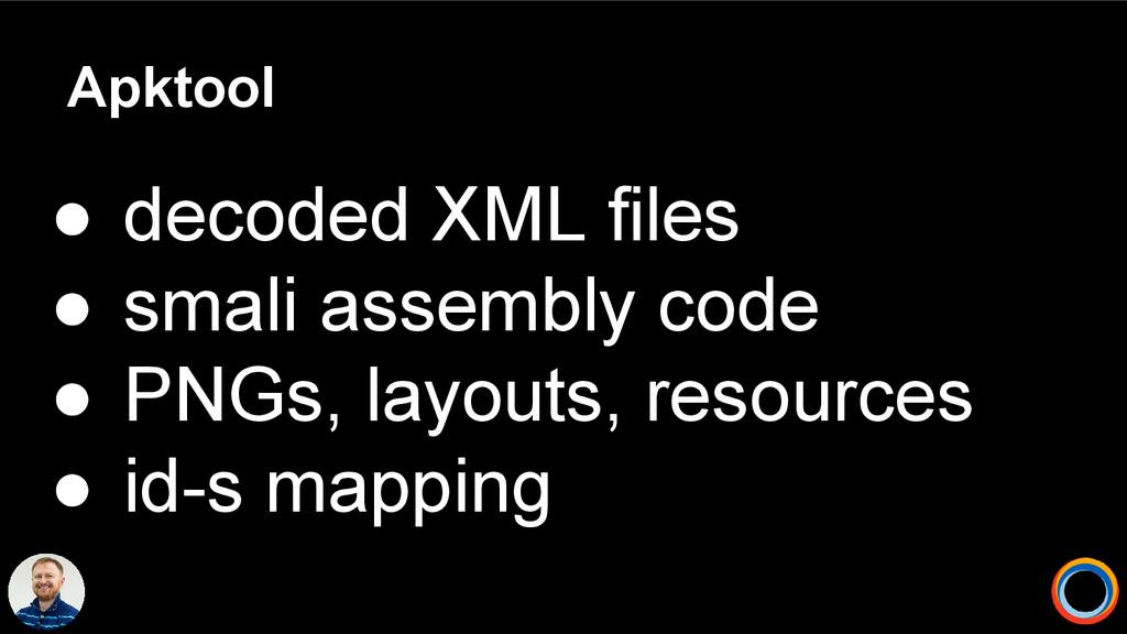 Apktool ● decoded XML files ● smali assembly co...