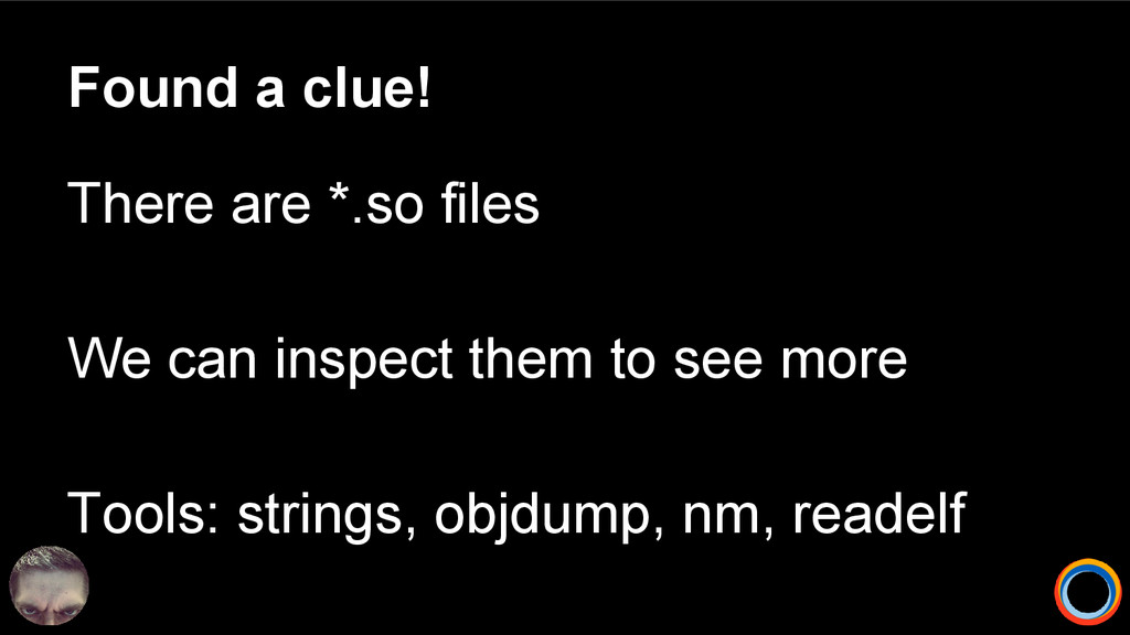 Found a clue! There are *.so files We can inspe...