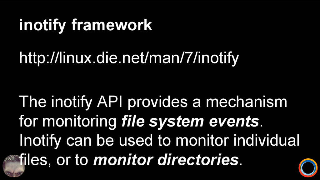 inotify framework http://linux.die.net/man/7/in...