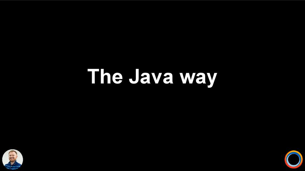 The Java way