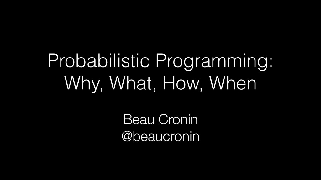 Probabilistic Programming: Why, What, How, When...