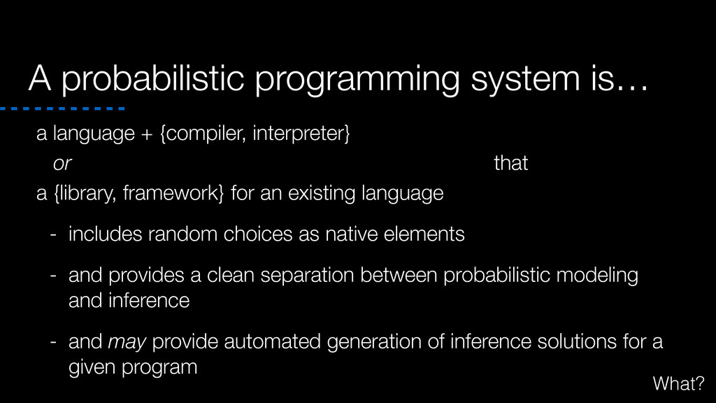 A probabilistic programming system is… a langua...