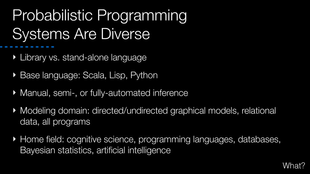 Probabilistic Programming Systems Are Diverse ‣...