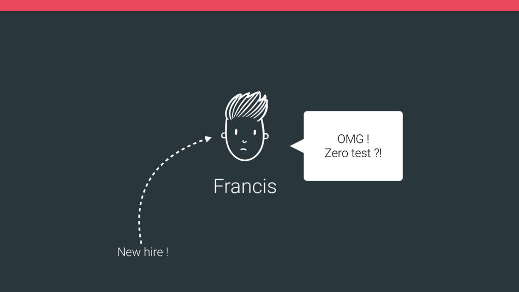 OMG ! Zero test ?! Francis New hire !