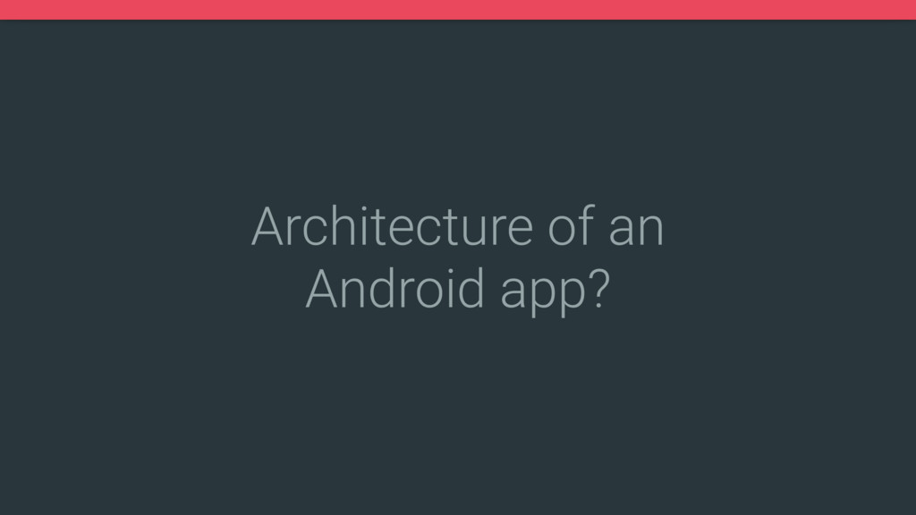 Architecture of an Android app?
