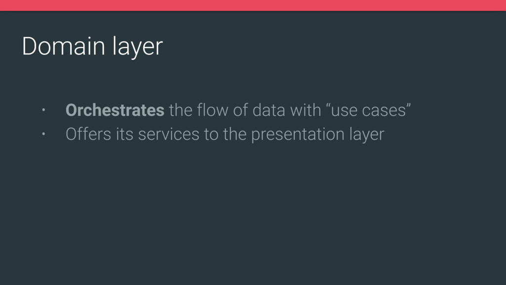 Domain layer • Orchestrates the flow of data wi...