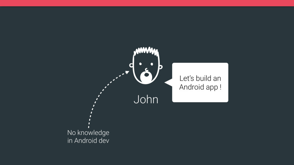 Let's build an Android app ! John No knowledge ...