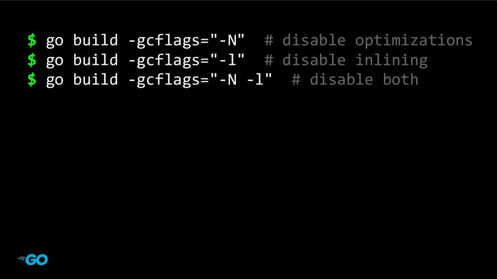 "main program $ go build -gcflags=""-N"" # disable..."