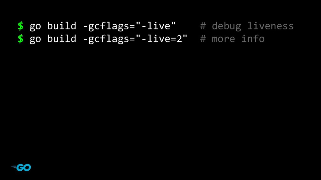 "main program $ go build -gcflags=""-live"" # debu..."