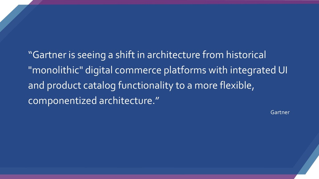 """Gartner is seeing a shift in architecture from..."