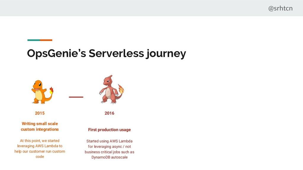 @srhtcn OpsGenie's Serverless journey 2015 Writ...