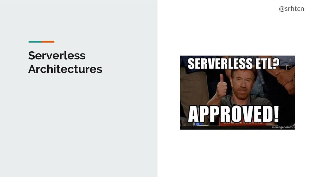 @srhtcn Serverless Architectures