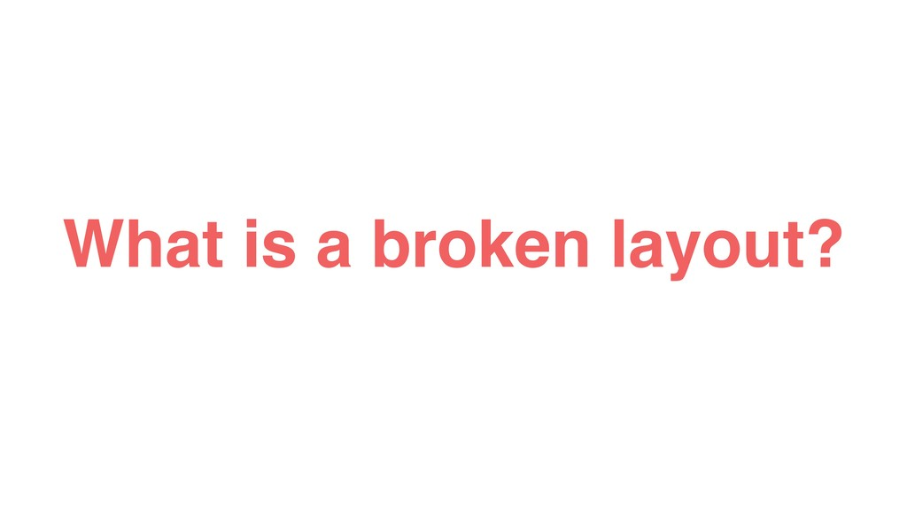 What is a broken layout?