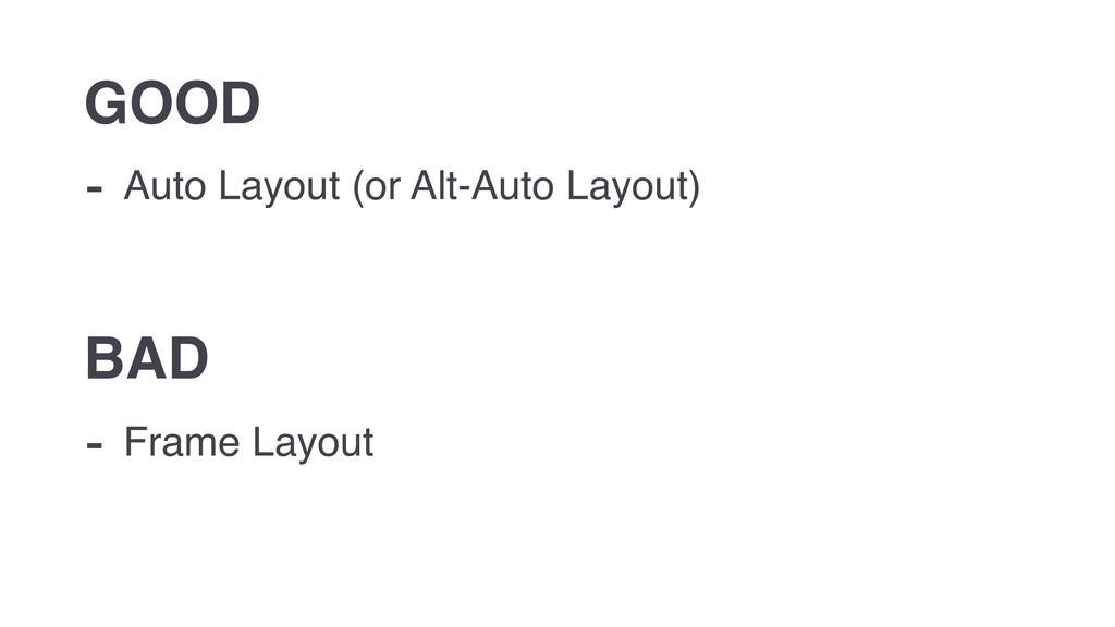 - Auto Layout (or Alt-Auto Layout) GOOD - Frame...