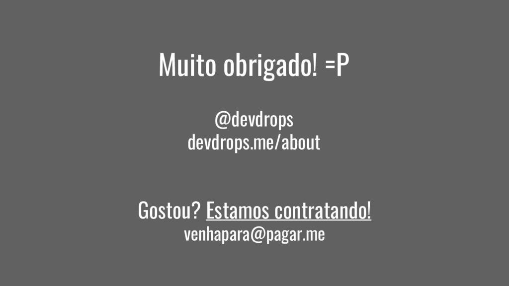 Muito obrigado! =P @devdrops devdrops.me/about ...