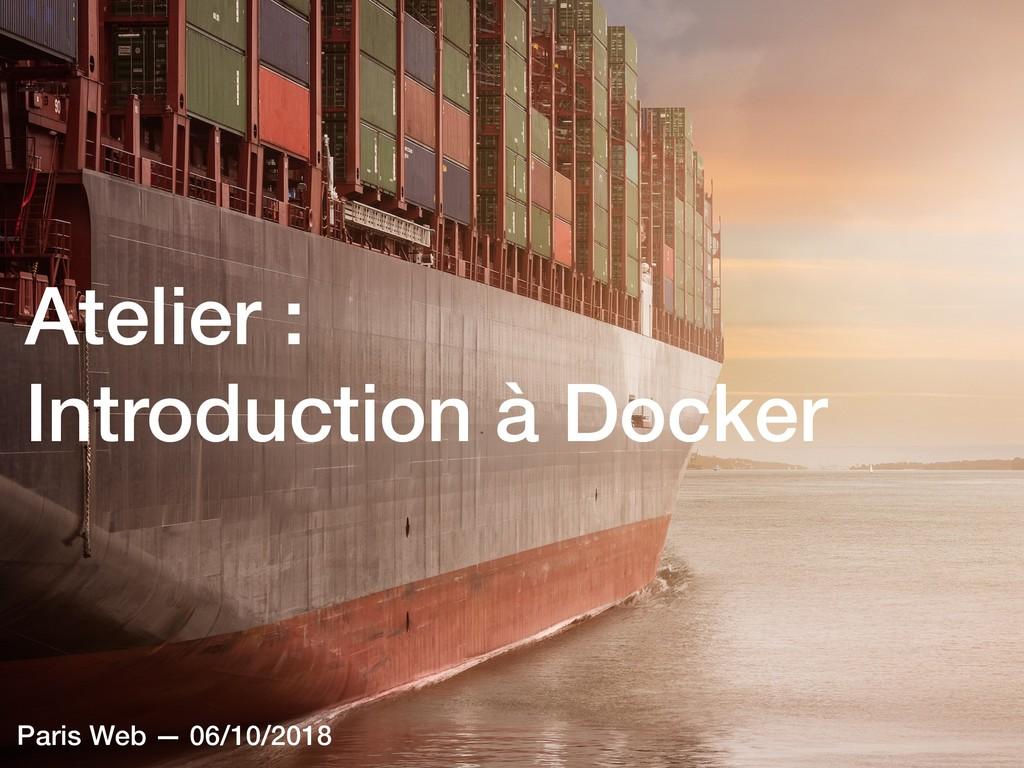 Atelier : Introduction à Docker Paris Web — 06...
