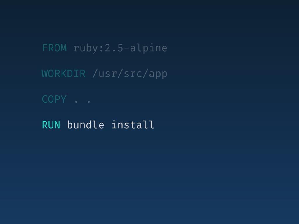 FROM ruby:2.5-alpine WORKDIR /usr/src/app COPY ...