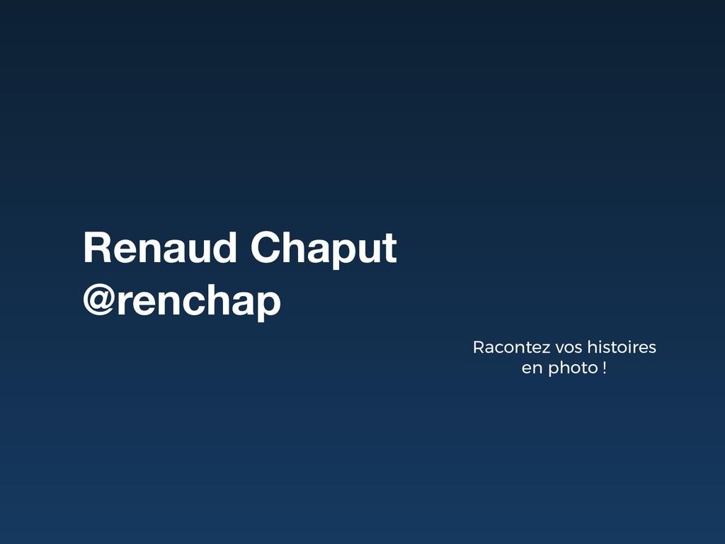 Renaud Chaput @renchap Racontez vos histoires e...