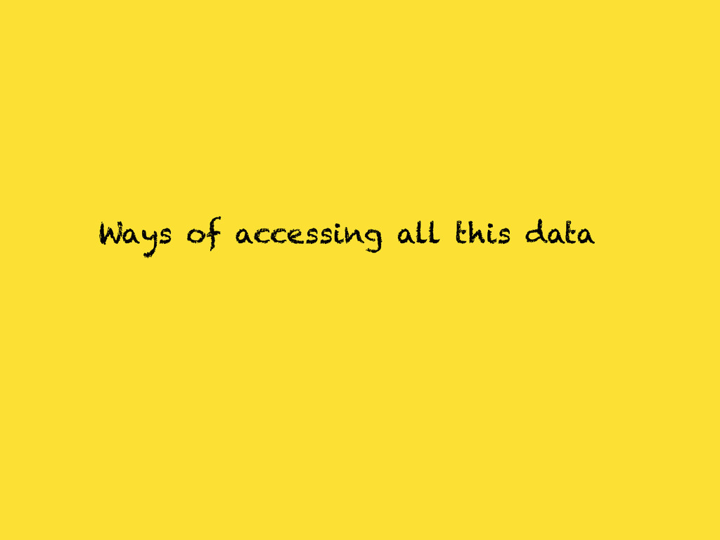 Ways of accessing all this data