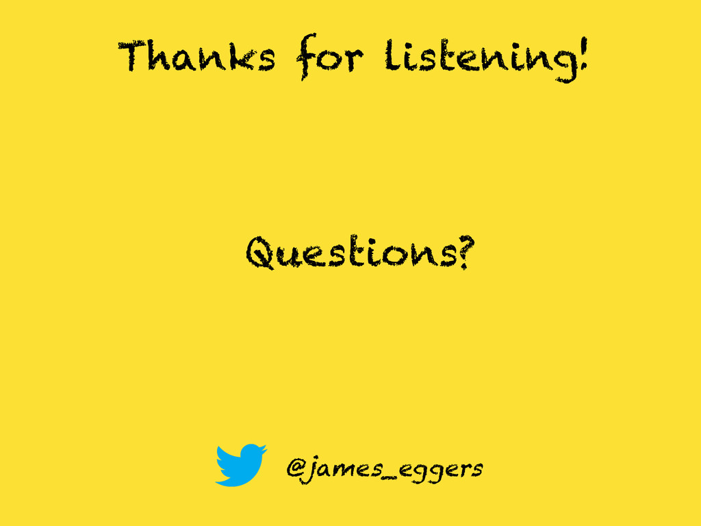 Thanks for listening! Questions? @james_eggers