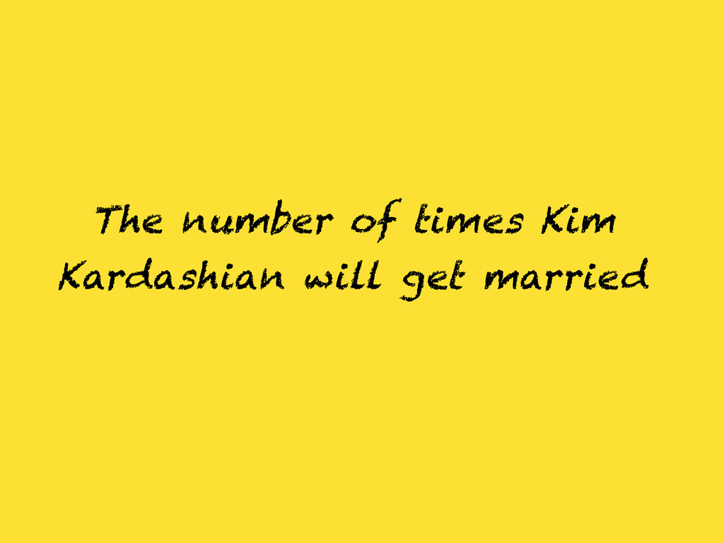 The number of times Kim Kardashian will get mar...