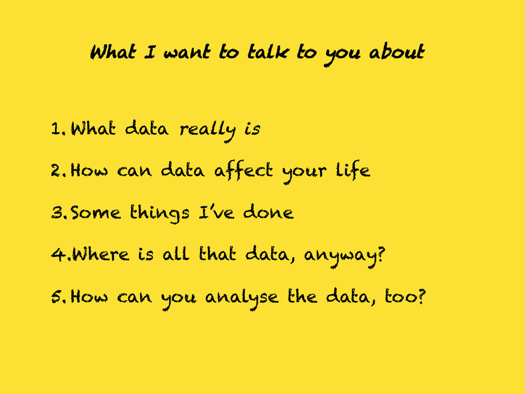 What I want to talk to you about 1. What data r...