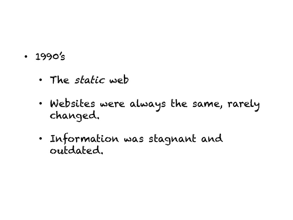 •  1990's •  The static web •  Websites were al...