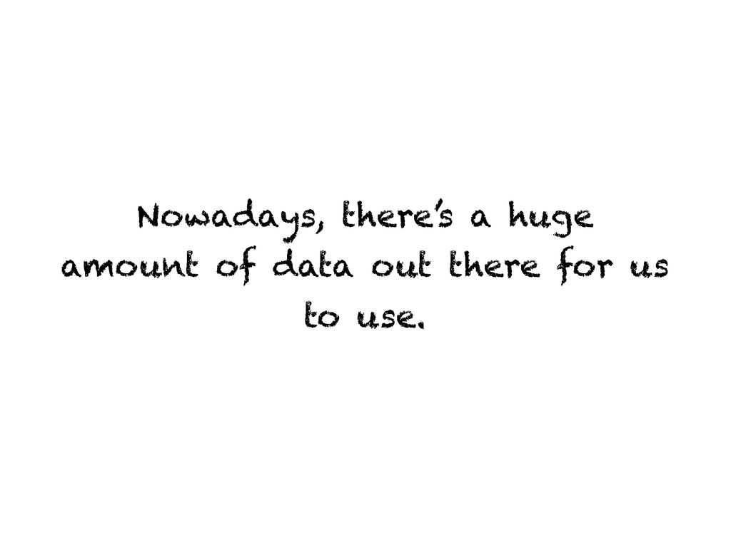 Nowadays, there's a huge amount of data out the...