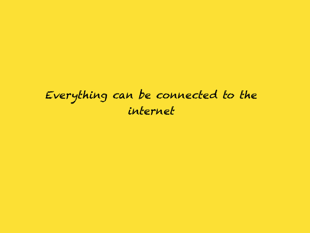 Everything can be connected to the internet
