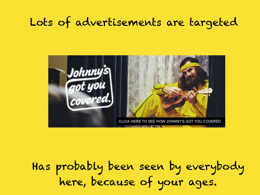Lots of advertisements are targeted Has probabl...