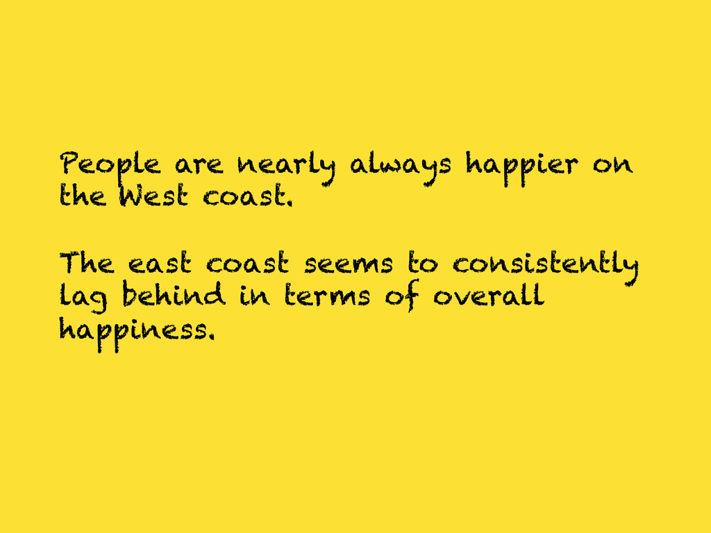 People are nearly always happier on the West co...