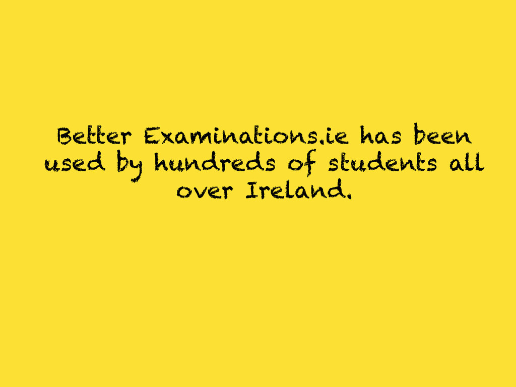 Better Examinations.ie has been used by hundred...