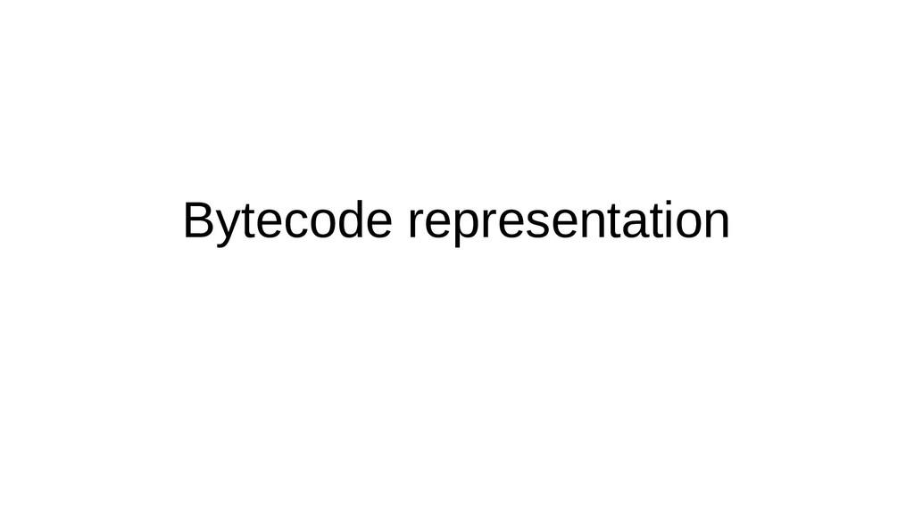 Bytecode representation