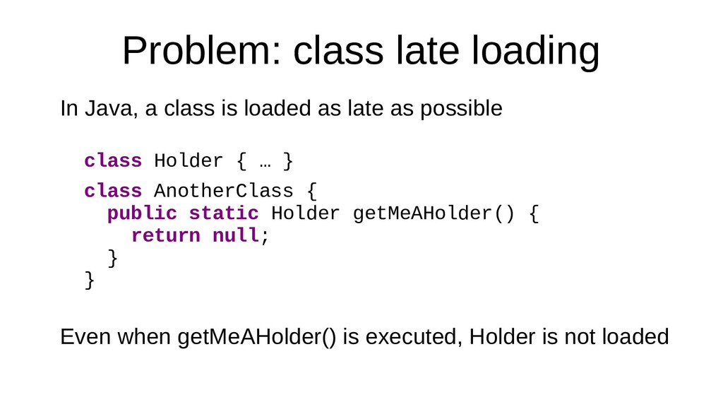 Problem: class late loading In Java, a class is...