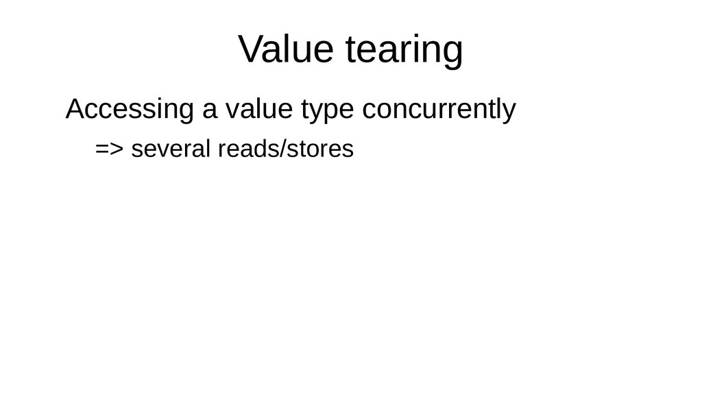 Value tearing Accessing a value type concurrent...