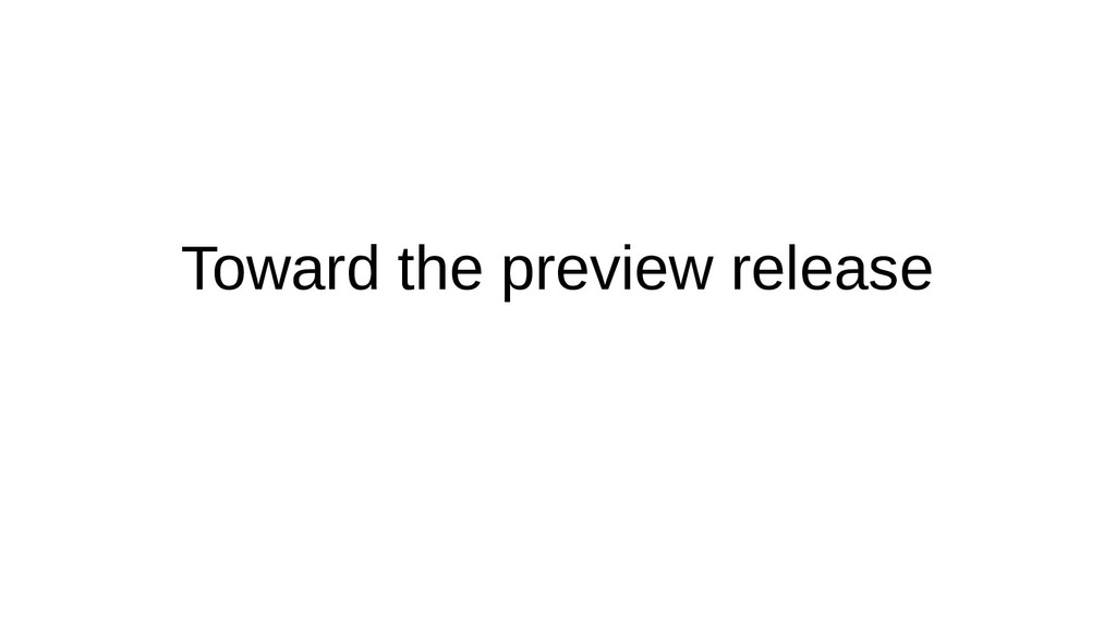 Toward the preview release