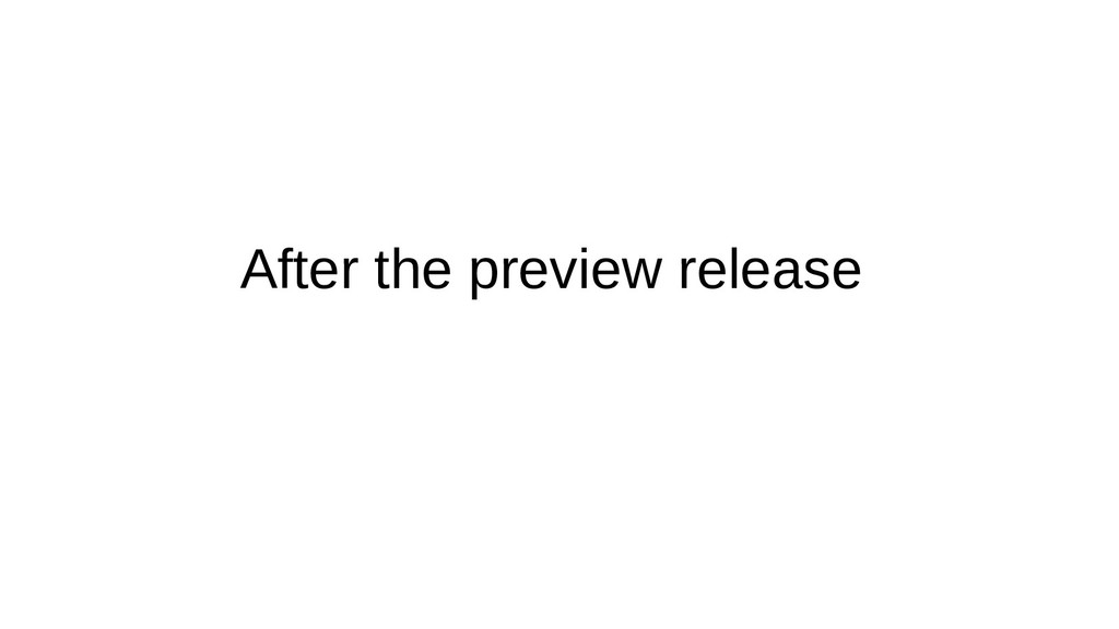 After the preview release
