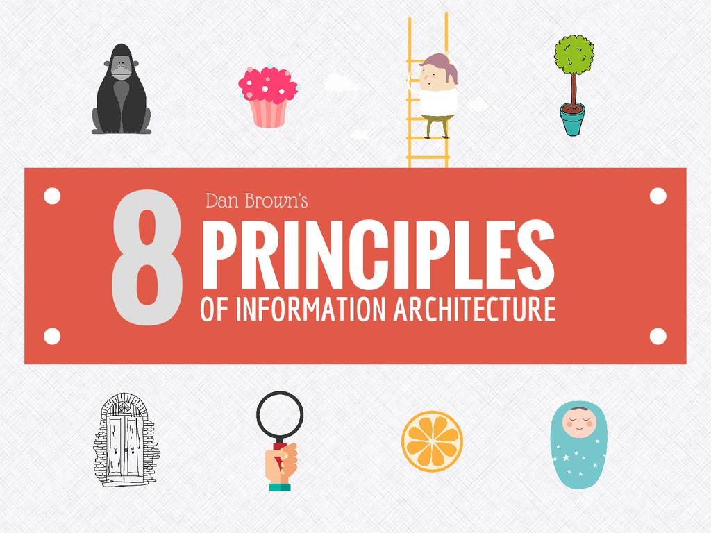 8PRINCIPLES OF INFORMATION ARCHITECTURE Dan Bro...